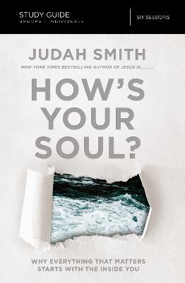 How's Your Soul? Study Guide  Why Everything that Matters Starts with the Inside You