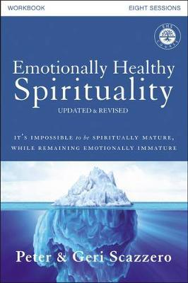 Emotionally Healthy Spirituality Workbook, Updated Edition  Discipleship that Deeply Changes Your Relationship with God