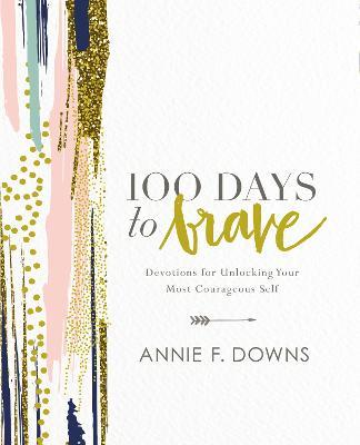 100 Days to Brave : Devotions for Unlocking Your Most Courageous Self