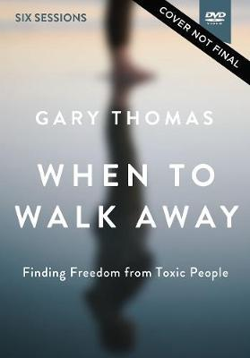 When to Walk Away Video Study  Finding Freedom from Toxic People