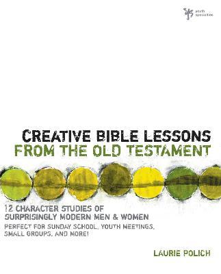 Creative Bible Lessons from the Old Testament : Laurie