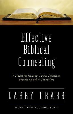 Effective Biblical Counseling : A Model for Helping Caring Christians Become Capable Counselors