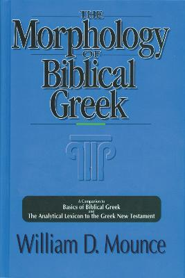 The Morphology of Biblical Greek : A Companion to Basics of Biblical Greek and The Analytical Lexicon to the Greek New Testament