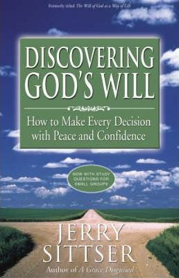 Discovering God's Will  How to Make Every Decision with Peace and Confidence