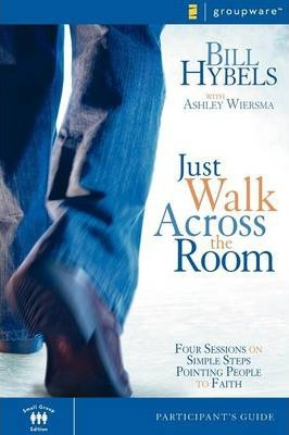 Just Walk Across the Room Participant's Guide : Four Sessions on Simple Steps Pointing People to Faith