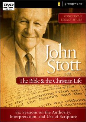 John Stott on the Bible and the Christian Life  Six Sessions on the Authority, Interpretation, and Use of Scripture