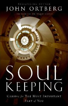Soul Keeping : Caring For the Most Important Part of You