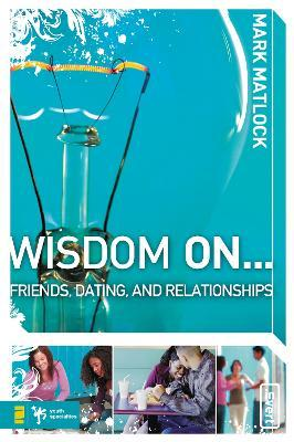 Wisdom On ... Friends, Dating, and Relationships