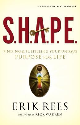 S.H.A.P.E. : Finding and Fulfilling Your Unique Purpose for Life