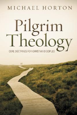 Pilgrim Theology : Core Doctrines for Christian Disciples