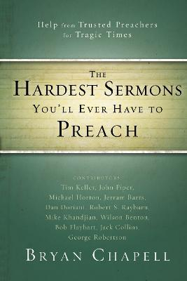 The Hardest Sermons You'll Ever Have to Preach : Help from Trusted Preachers for Tragic Times