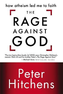 The Rage Against God  How Atheism Led Me to Faith