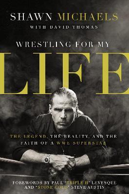 Wrestling for My Life : The Legend, the Reality, and the Faith of a WWE Superstar