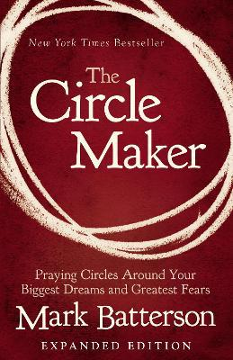The Circle Maker : Praying Circles Around Your Biggest Dreams and Greatest Fears