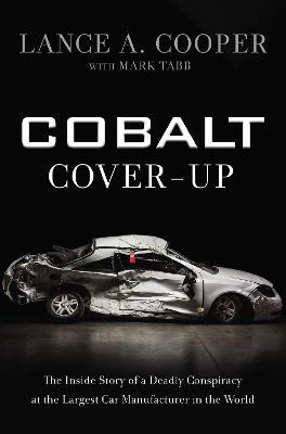 Cobalt Cover-Up : The Inside Story of a Deadly Conspiracy at the Largest Car Manufacturer in the World