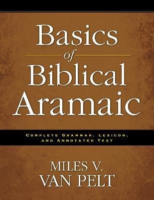 Basics of Biblical Aramaic : Complete Grammar, Lexicon, and Annotated Text