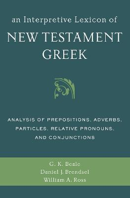 An Interpretive Lexicon of New Testament Greek  Analysis of Prepositions, Adverbs, Particles, Relative Pronouns, and Conjunctions