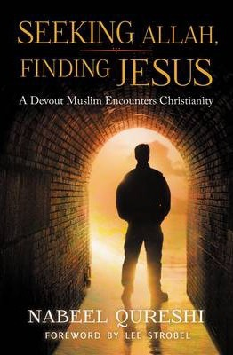 Seeking Allah, Finding Jesus: A Devout Muslim Encounters Christianity