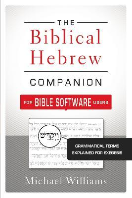 The Biblical Hebrew Companion for Bible Software Users : Grammatical Terms Explained for Exegesis