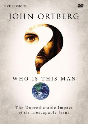 Who Is This Man? A DVD Study  The Unpredictable Impact of the Inescapable Jesus