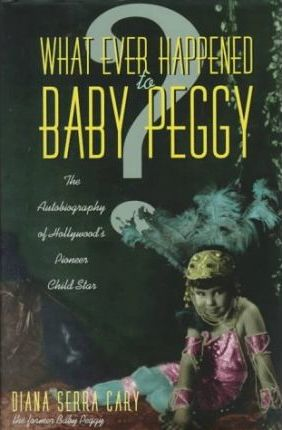 Whatever Happened to Baby Peggy?  The Autobiography of Hollywood's Pioneer Child Star