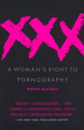 Xxx: a Woman's Right to Pornography