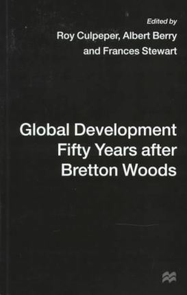 Global Development Fifty Years After Bretton Woods  Essays in Honour of Gerald K. Helleiner