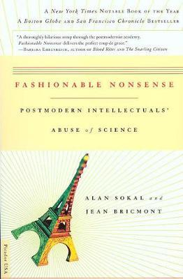 Fashionable Nonsense : Postmodern Intellectuals\' Abuse of Science