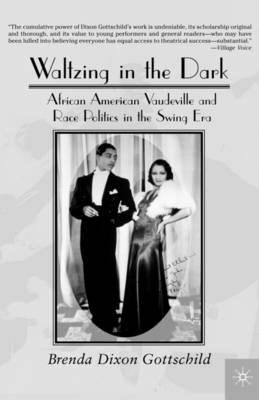 Waltzing in the Dark  African American Vaudeville and Race Politics in the Swing Era