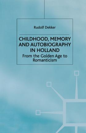 Childhood, Memory and Autobiography in Holland