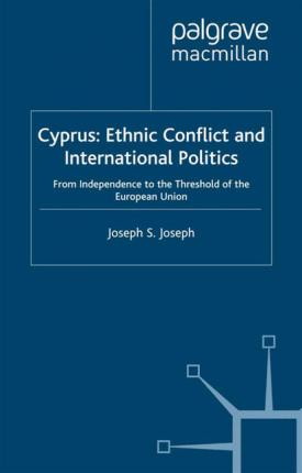 Cyprus Ethnic Conflict and International Politics  From Independence to the Threshold of the European Union