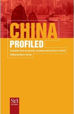 China Profiled: Essential Facts on Society, Business, and Politics in China