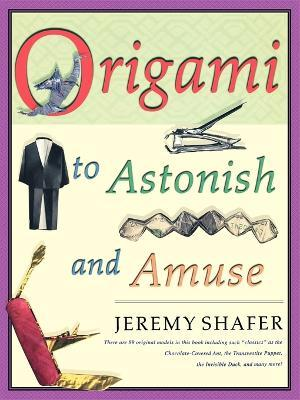 Origami To Astonish And Amuse Jeremy Shafer 9780312254049