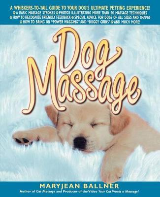 Dog Massage : A Whiskers-To-Tail Guide to Your Dog's Ultimate Petting Experience