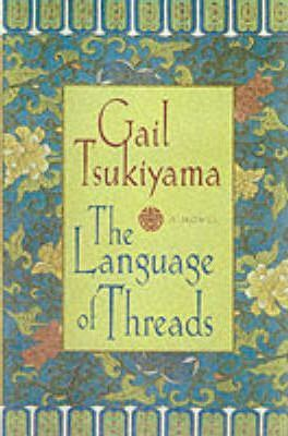 The Language of Threads: A Novel, Tsukiyama, Gail