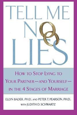 Tell Me No Lies : How to Stop Lying to Your Partner-And Yourself-In the 4 Stages of Marriage