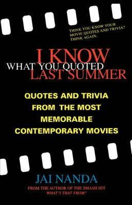 I Know What You Quoted Last Summer: Quotes, Trivia and Quizzes from the Most Memorable Contemporary Movies