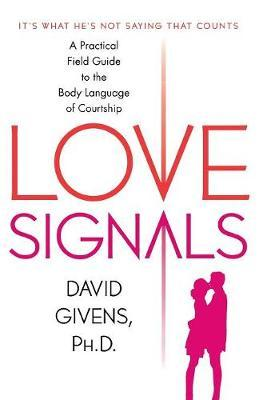 Love Signals  A Practical Field Guide to the Body Language of Courtship