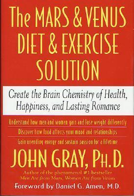 The Mars and Venus Diet and Exercise Solution : Create the Brain Chemistry of Health, Happiness, and Lasting Romance – John Gray