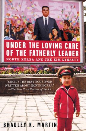 Under The Loving Care Of The Fatherly Leader : North Korea and the Kim Dynasty ** NO UK RIGHTS**