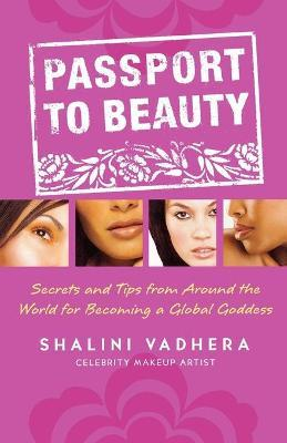 Passport to Beauty : Secrets and Tips from Around the World for Becoming a Global Goddess
