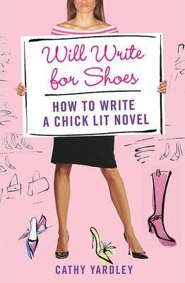 Will Write for Shoes : How to Write a Chick Lit Novel