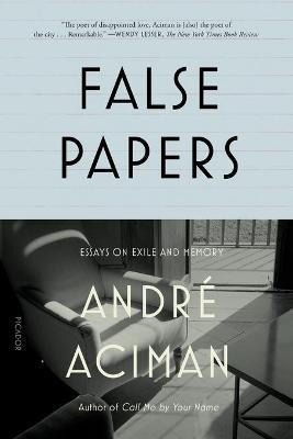 False Papers : Essays on Exile and Memory
