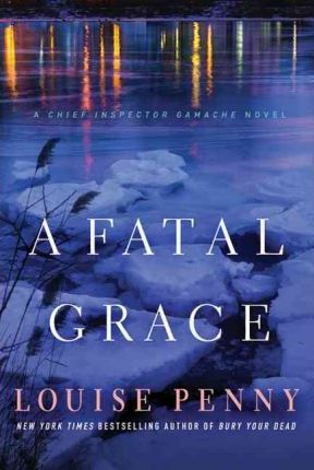 A Fatal Grace : A Chief Inspector Gamache Novel