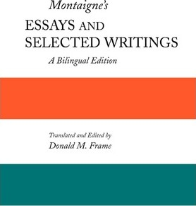 Montaigne's Essays and Selected Writings : A Bilingual Edition