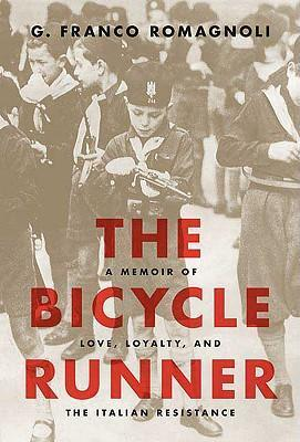 The Bicycle Runner  A Memoir of Love, Loyalty, and the Italian Resistance