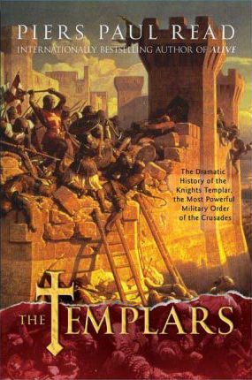 The Templars : The Dramatic History of the Knights Templar, the Most Powerful Military Order of the Crusades