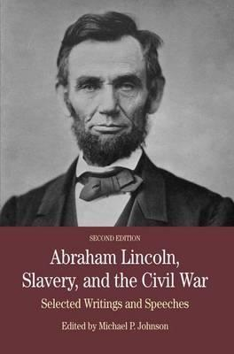 Abraham Lincoln, Slavery, and the Civil War  Selected Writing and Speeches