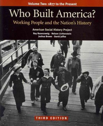 Who Built America?, volume two: working people and the nation's history: 1877 to the present