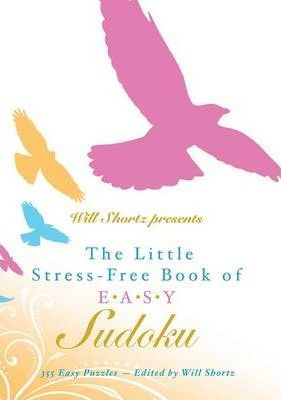 Will Shortz Presents the Little Stress-Free Book of Easy Sudoku